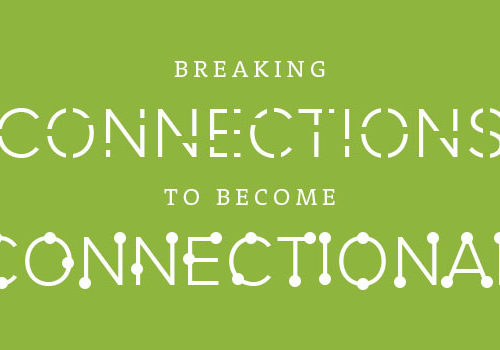 Breaking connections to become connectional